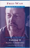 Faking It: Poetics And Hybridity (The Writer As Critic Series, 7)