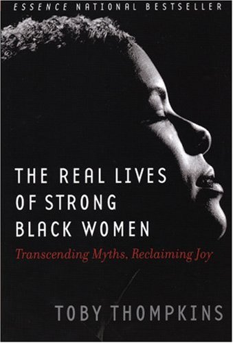 The Real Lives of Strong Black Women: Transcending Myths, Reclaiming Joy