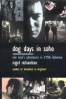 Dog Days in Soho: One Man's Adventures in 1950s Bohemia