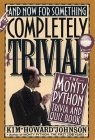 And Now for Something Completely Trivial: The Monty Python Trivia and Quiz Book