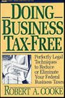 Doing Business Tax Free: Perfectly Legal Techniques To Reduce Or Eliminate Your Federal Business Taxes