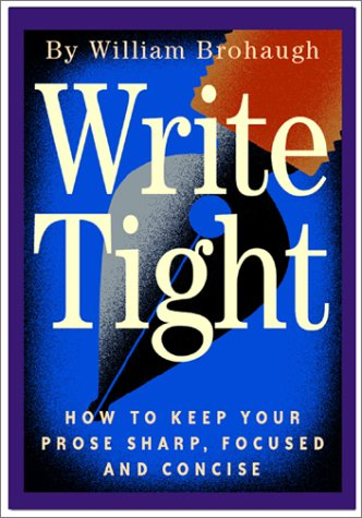 Write Tight: How to Keep Your Prose Sharp, Focused and Concise