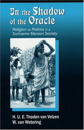 In the Shadow of the Oracle: Religion as Politics in a Suriname Maroon Society