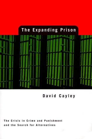 The Expanding Prison: The Crisis in Crime and Punishment and the Search for Alternatives