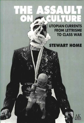 The Assault on Culture: Utopian Currents from Lettrisme to Class War