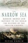 The Narrow Sea: Barrier, Bridge and Gateway to the World: The Story of the English Channel