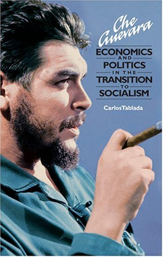 Che Guevara, Economics and Politics in the Transition to Socialism