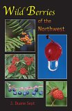 Wild Berries Of The Northwest: Alaska, Western Canada & The Northwestern States
