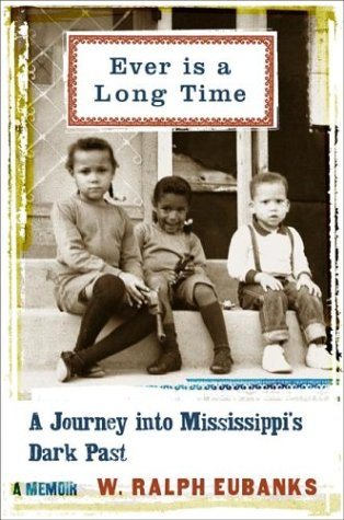 Ever Is A Long Time: A Journey Into Mississippi's Dark Past A Memoir