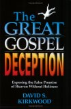 The Great Gospel Deception: Exposing the False Promise of Heaven Without Holiness