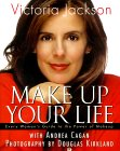 Make Up Your Life: Every Woman's Guide to the Power of Makeup