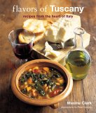 Flavors Of Tuscany: Recipes From The Heart Of Italy