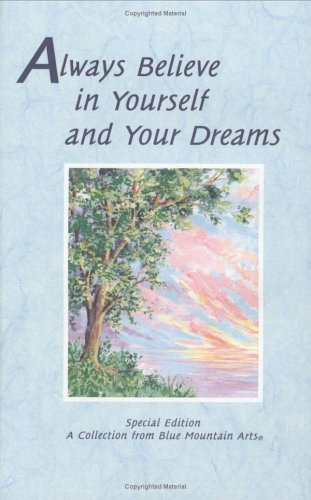 Always Believe In Yourself And Your Dreams by Patricia Wayant