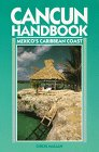 Cancun Handbook and Mexico's Caribbean Coast: Mexico's Caribbean Coast