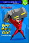 Never Wear a Cape! And Other Tips for Supers (The Incredibles Chapter Book)