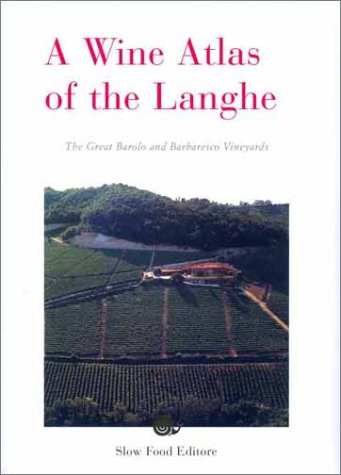 A Wine Atlas of the Langhe: The Greatest Barolo and Barbaresco Vineyards