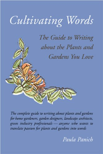 Cultivating Words: The Guide To Writing About The Plants And Gardens You Love