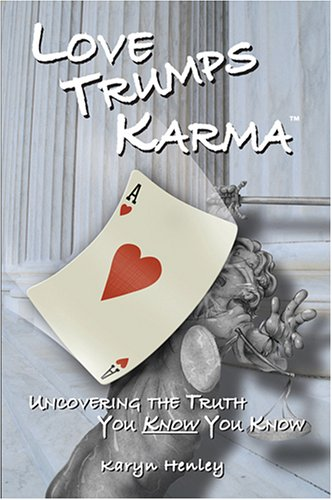 Love Trumps Karma, Uncovering the Truth You Know You Know