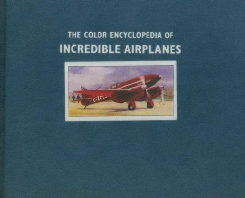 The Color Encyclopedia of Incredible Airplanes