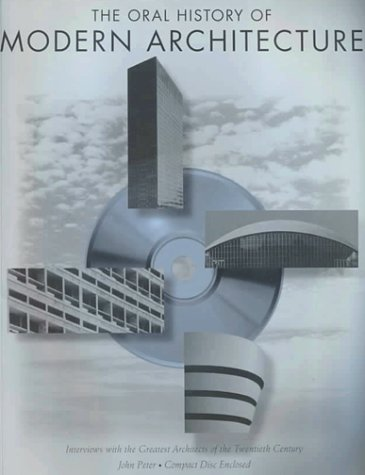 Oral History of Modern Architecture: Interviews with the Greatest Architects of the Twentieth Century