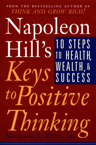 napoleon hill 39 s keys to positive thinking 10 steps to