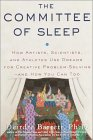 The Committee of Sleep: How Artists, Scientists, and Athletes Use Dreams for Creative Problem-Solving-- and How You Can Too