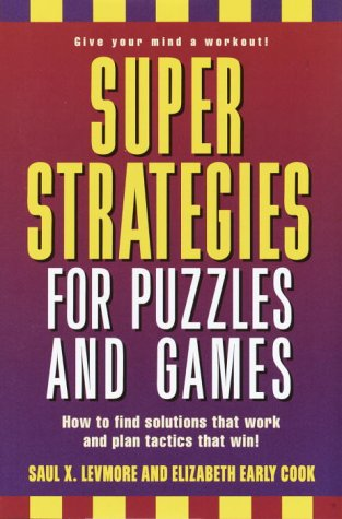 Super Strategies for Puzzles and Games by Saul X. Levmore