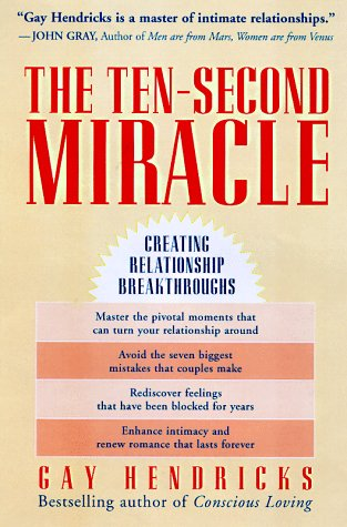 The Ten Second Miracle: Creating Relationship Breakthroughs