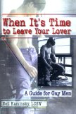 When It's Time to Leave Your Lover: A Guide for Gay Men (Haworth Gay & Lesbian Studies) (Haworth Gay & Lesbian Studies)