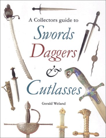 Collectors' Guide to Swords, Daggers and Cutlasses by Gerald Weland