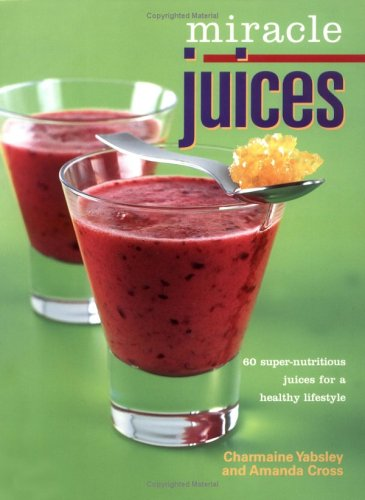 Miracle Juices by Charmaine Yabsley