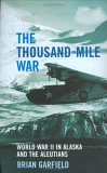 The Thousand-Mile War: World War II in Alaska and the Aleutians