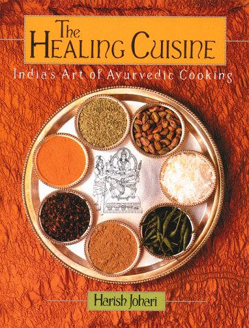 The Healing Cuisine: India's Art Of Ayurvedic Cooking