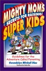 Mighty Mom's Secrets for Raising Super Kids: Guidelines for the Adventure Called Parenting