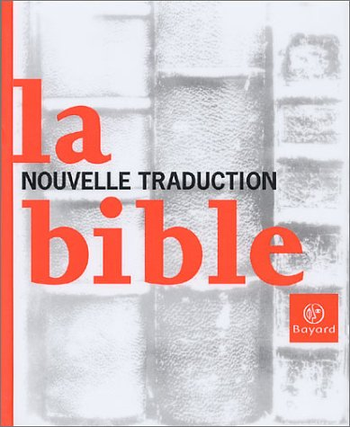 La Bible. Nouvelle Traduction