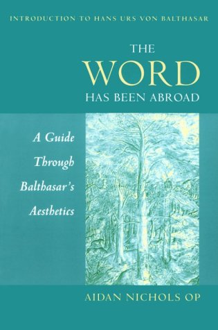 The Word Has Been Abroad: A Guide Through Balthasar's Aesthetics