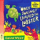 """""""Only Joking"""" Laughed the Lobster"""