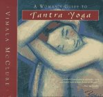 A Woman's Guide to Tantra Yoga by Vimala McClure