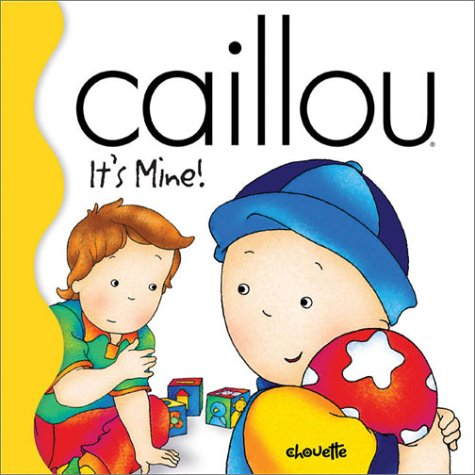 Caillou It's Mine!