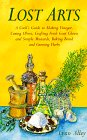 Lost Arts: A Cook's Guide to Making Vinegar, Curing Olives, Crafting Fresh Goat Cheese and Simple Mustards, Baking Bread and Growing Herbs