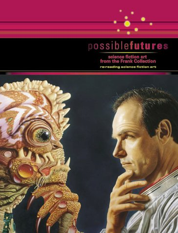 Possiblefutures: Science Fiction From The Frank Collection: Re Reading Science Fiction Art