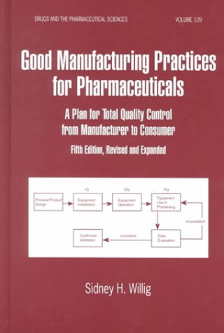 Good Manufacturing Practices For Pharmaceuticals: A Plan For Total Quality From Manufacturer To Consumer