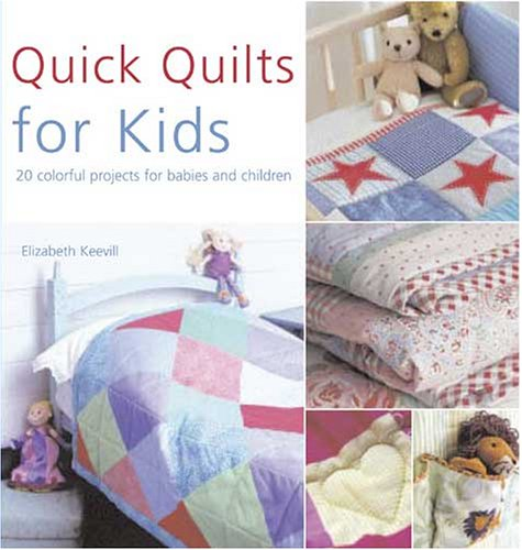 Quick Quilts for Kids by Elizabeth Keevill