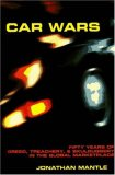 Car Wars: Fifty Years Of Greed, Treachery, And Skulduggery In The Global Marketplace
