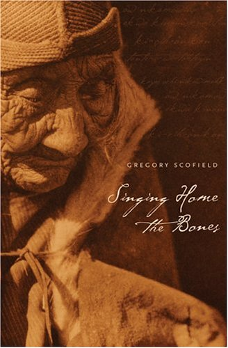 Singing Home the Bones by Gregory Scofield