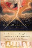 The Measure of God: Our Century-Long Struggle to Reconcile Science & Religion