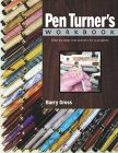 Pen Turner's Workbook: Step-By-Step Instructions for 9 Projects