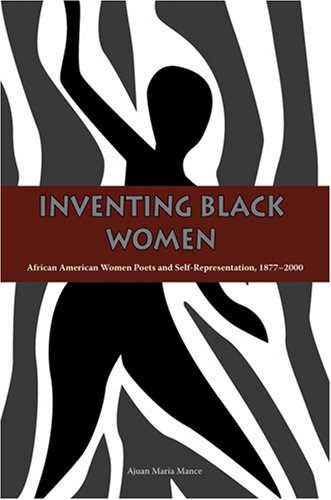 Inventing Black Women: African American Women Poets and Self-Representation, 1877-2000