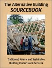 The Alternative Building Sourcebook:  Traditional, Natural And Sustainable Building Products And Services