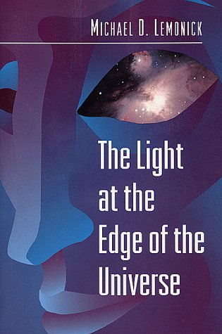 The Light at the Edge of the Universe: Dispatches from the Front Lines of Cosmology